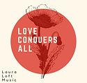 LOVE CONQUERS ALL LAURA LOFT.jpg