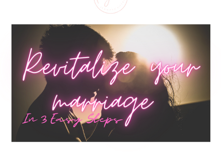 Revitalize your Marriage in 3 Easy Steps
