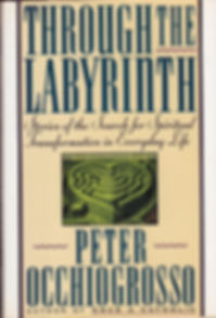 Through the Labyrinth: Stories of the Search for Spiritual Transformation By Peter Occhiogrosso