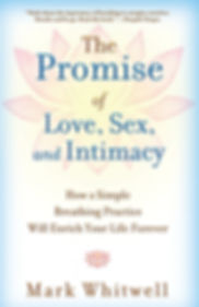 The Promise of Love, Sex, and Intimacy: How a Simple Breathing Practice Will Enrich Your Life Forever by Mark Whitwell