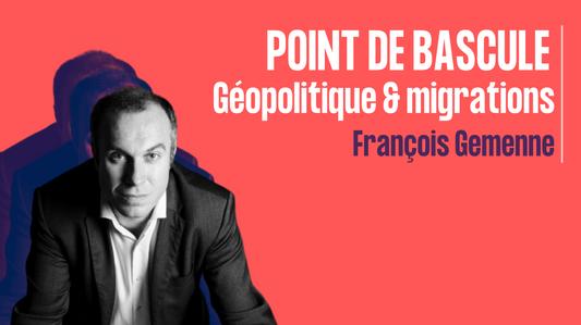 Point de bascule Géopolitique & migration - François Gemenne