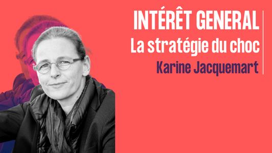 Intérêt général la stratégie du choc - Karine Jacquemart