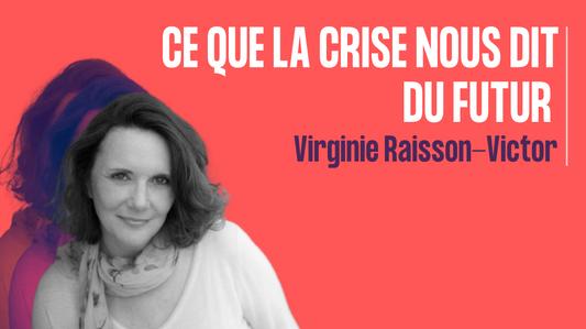 Ce que la crise nous dit du futur - Virginie Raisson Victor