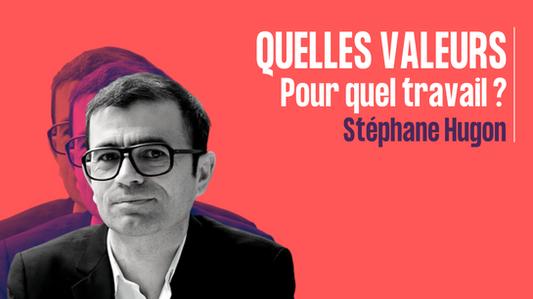 Quelles valeurs pour quel travail - Stéphane Hugon