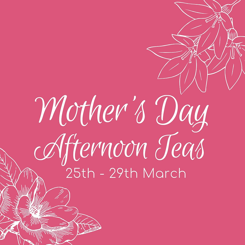 Mother's Day Afternoon Teas