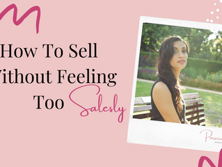 How to sell without feeling too salesly