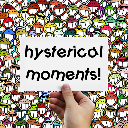 Hysterical Moments! - Summer School Week 2