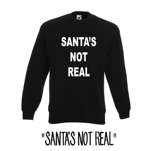 Funny Christmas unisex Jumper, Santa's not real sweatshirt