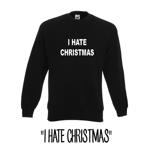 Funny Christmas unisex Jumper, I HATE CHRISTMAS sweatshirt
