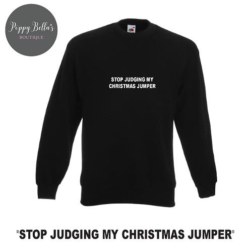 Funny Christmas unisex Jumper, STOP JUDGING MY CHRISTMAS JUMPER