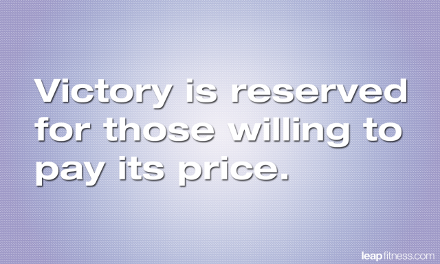 victory-is-reserved-for-those-willing-to-pay-its-price
