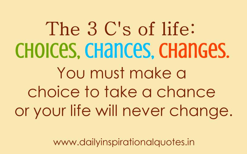the-3-cs-of-life-choices-chances-changes-inspirational-quote
