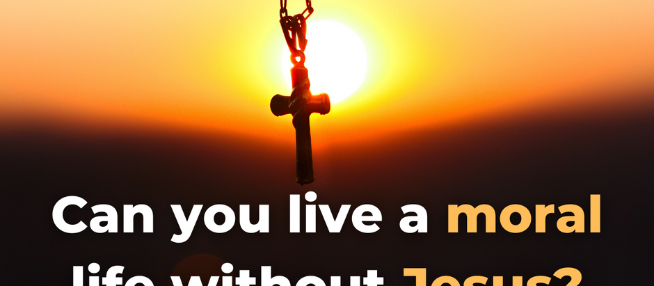 Can You Live a Moral Life Without Jesus?