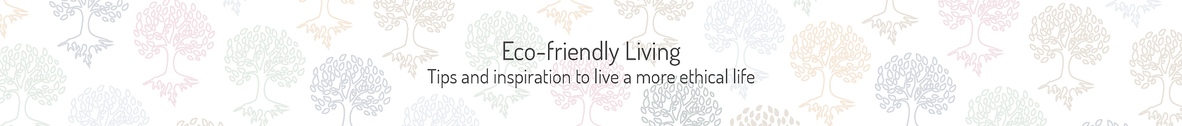 Learn more about eco frindly living with our blogs on how to live a more ethial life