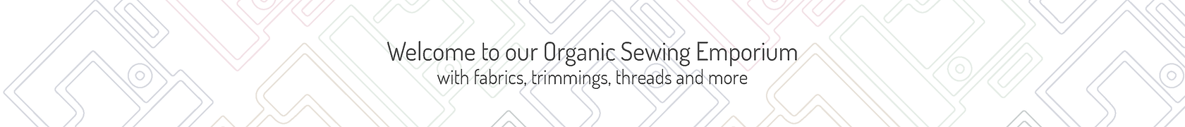 Welcome to our Organic Sewing Emporium with fabrics, trimmings, threads, zips and more