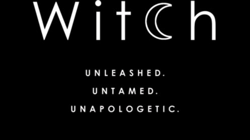 Witch : Unleashed. Untamed. Unapologetic
