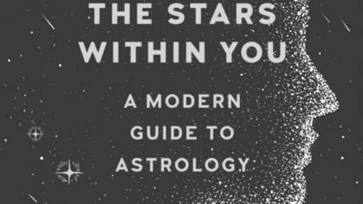 The Stars within You : A Modern Guide to Astrology