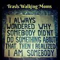 Trash Walking Moms