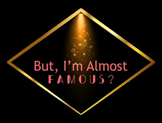 But_ I m almost Famous-Final Transparent