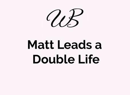Matt Leads a Double Life...