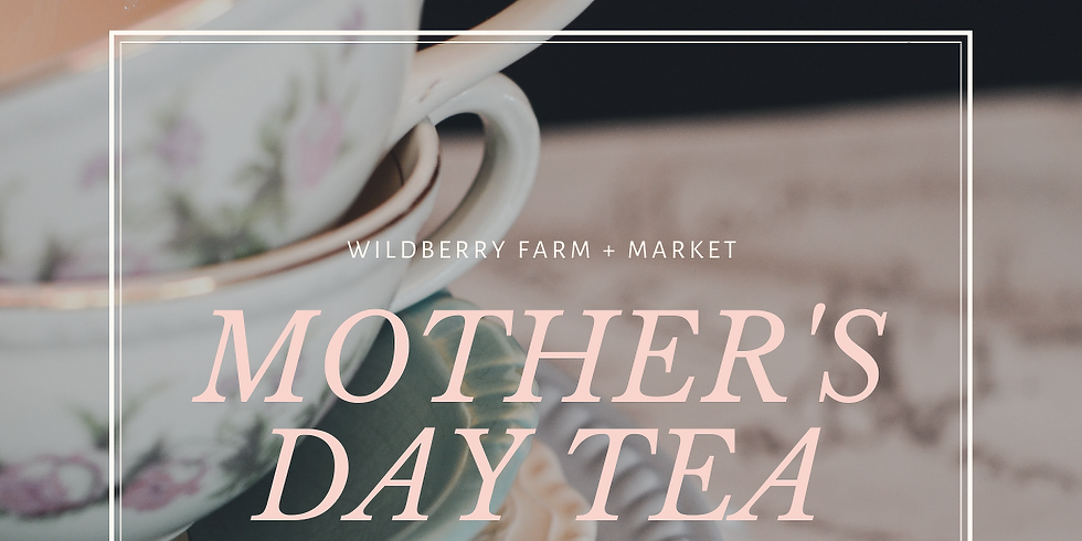 Mother's Day Tea at Wildberry