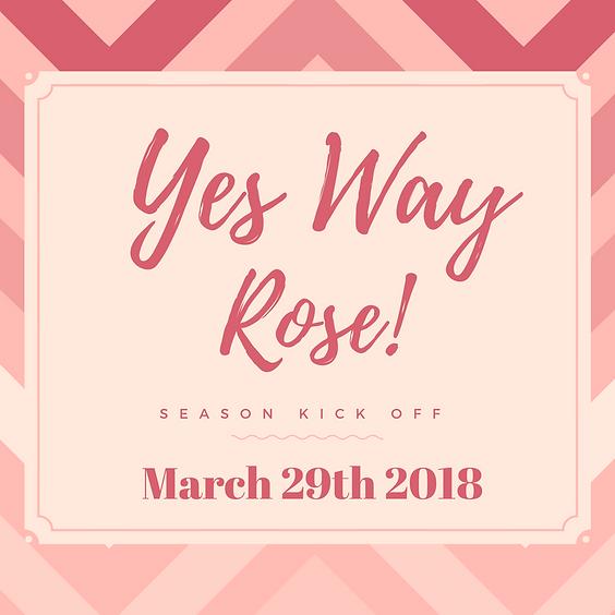 Yes Way Rose Season Kick Off!