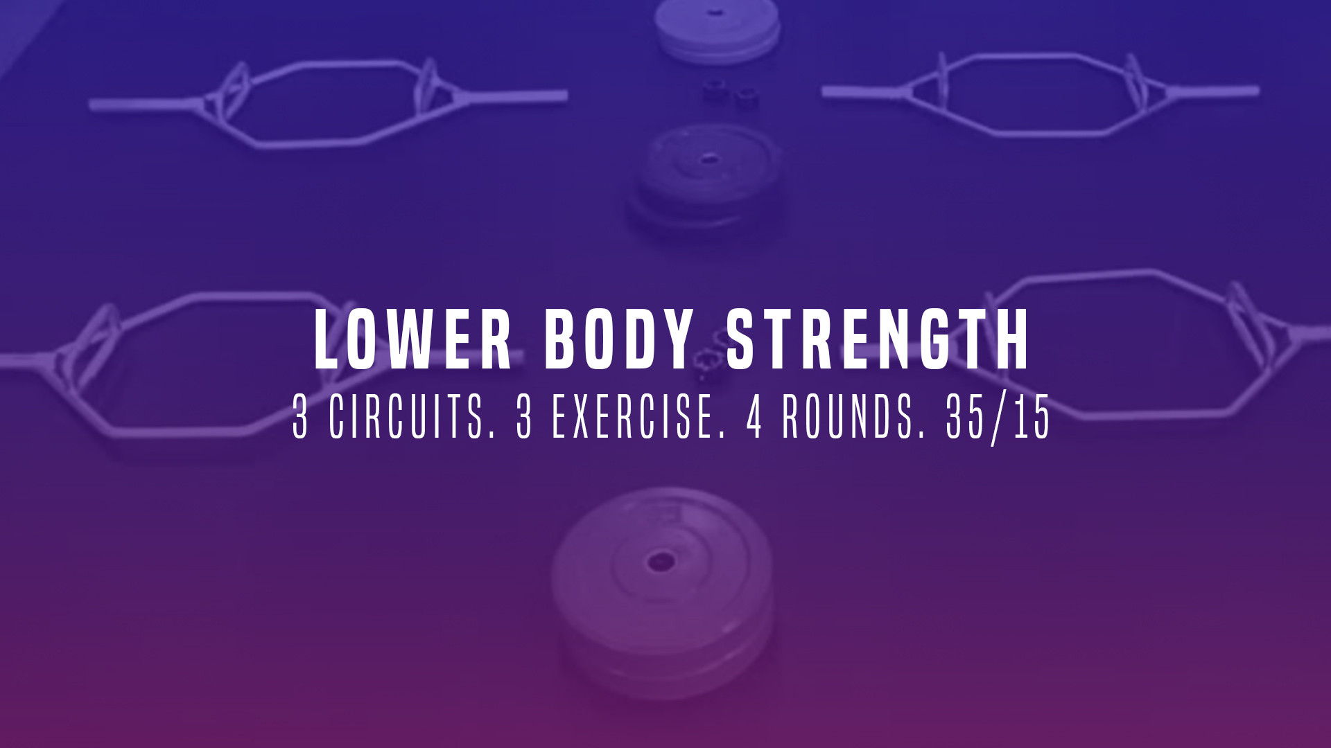 WOD 12: Lower Body Strength Day. 3 Circuits. 3 Exercise. 4 Rounds. 35/15