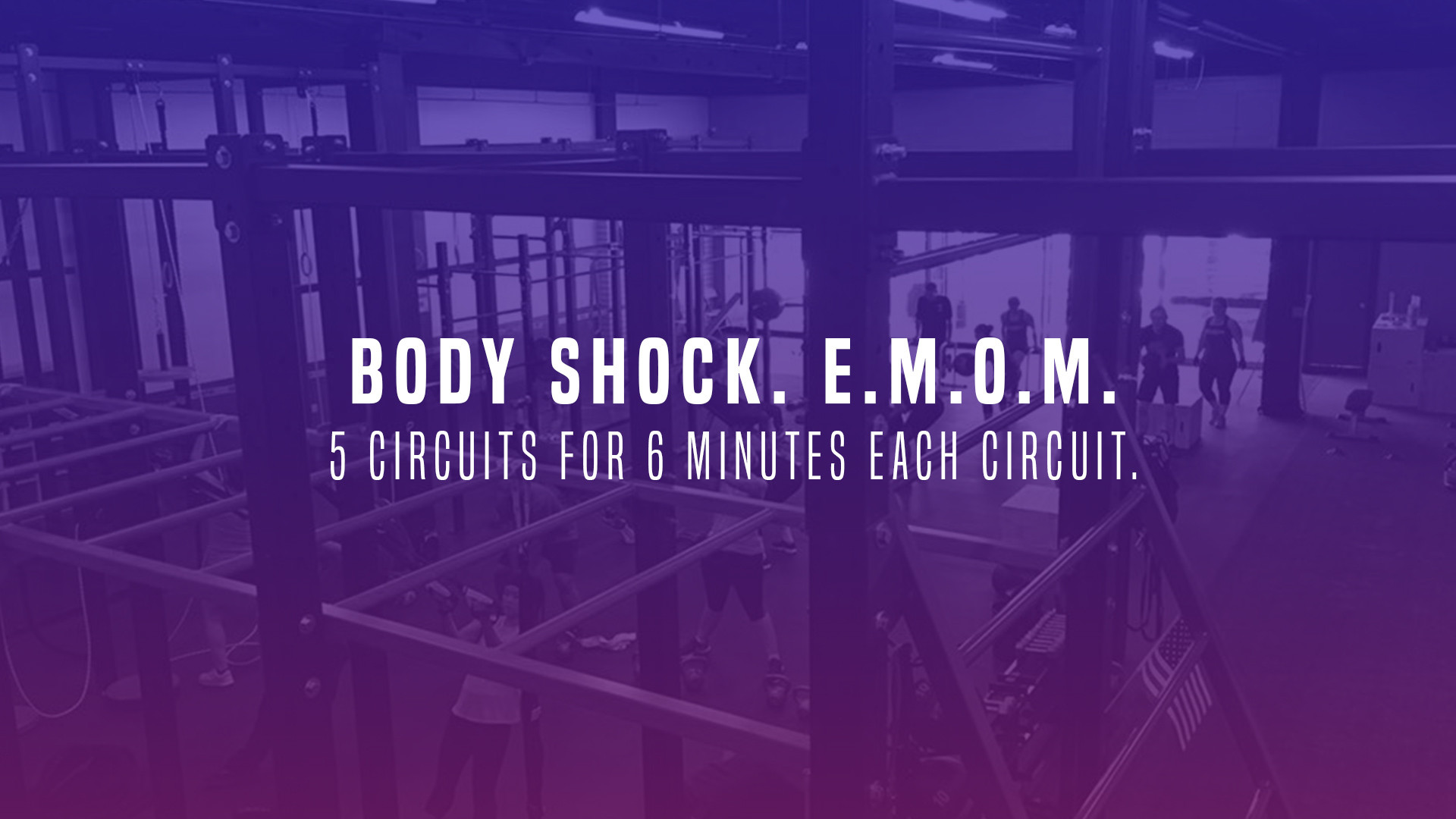 Body Shock. E.M.O.M. 5 Circuits for 6 Minutes Each Circuit.