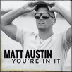 "Breakout Country Artist Matt Austin Takes Us All In With His New Single ""You're In It"""