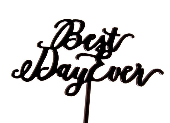 Best Day Ever Cake Topper (Acrylic Black)