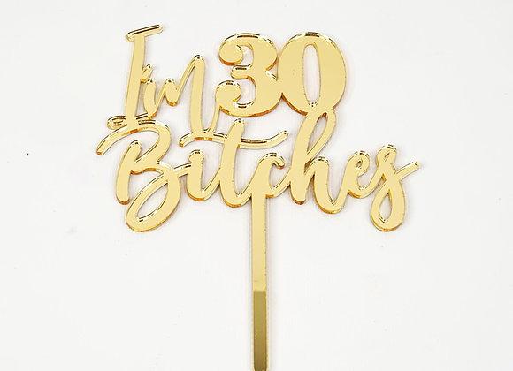I'm 30 Bitches Cake Topper