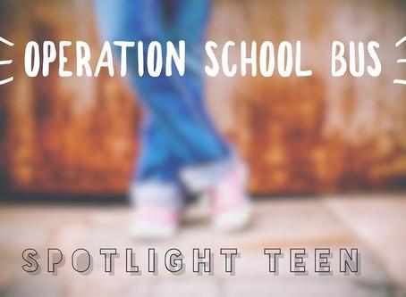 Operation School Bus: Spotlight Teen