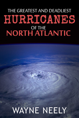 The Greatest and Deadliest Hurricanes of the North Atlantic
