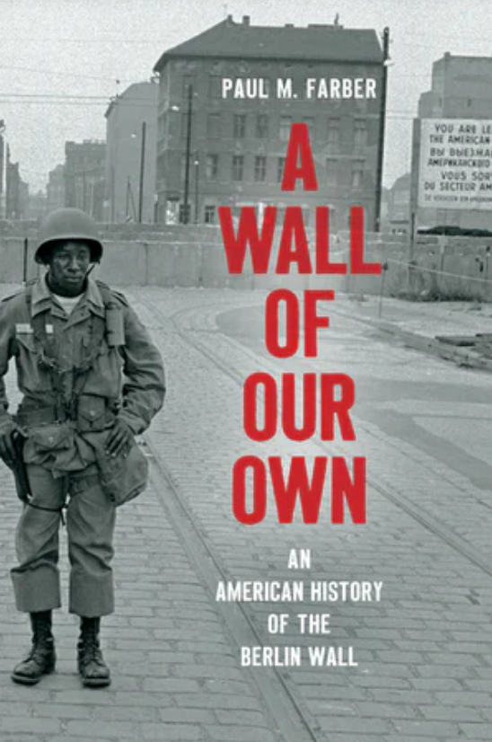 Publication: A Wall of Our Own An American History of the Berlin Wall