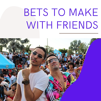 Best bets to make with friends