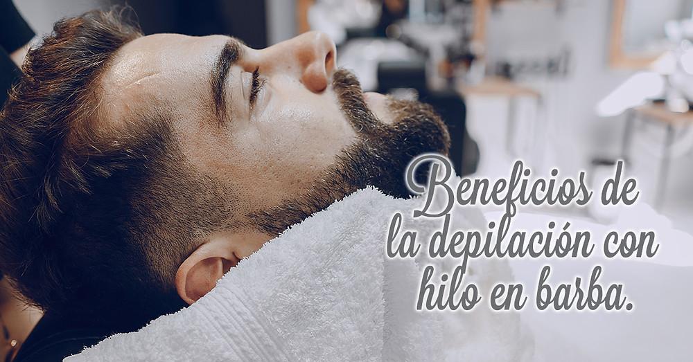 beneficios de la depilación con hilo en barba para hombres
