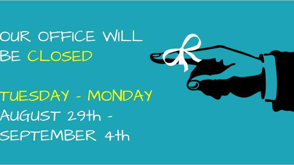 Our Office Will Be Closed 8-29 through 9-4