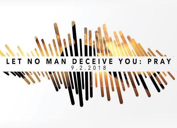 Prayer Series: Let No Man Deceive You   Sun 9.2.18