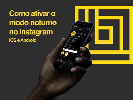 Como ativar o modo noturno no instagram: para IOS e Android!