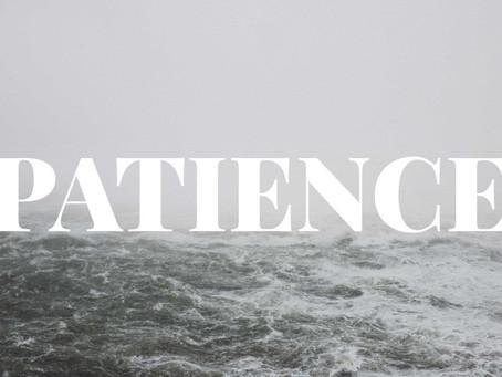 Patience isn't my Virtue.