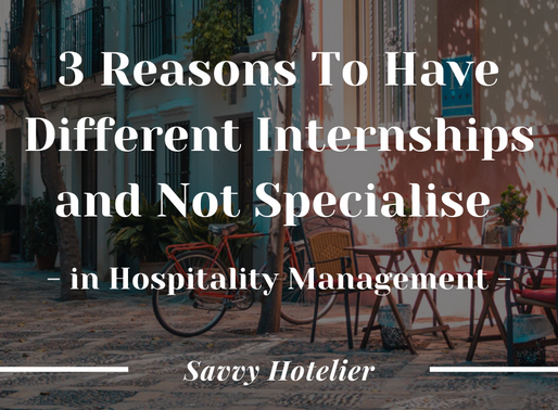 3 Reasons To Have Different Internships and Not Specialise in Hospitality Management