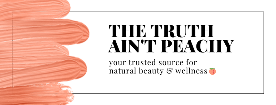 The truth ain't peachy clean beauty and wellness blog