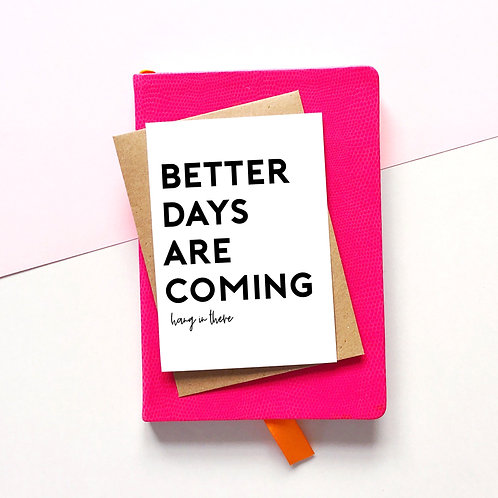 'Better Days Are Coming' Card