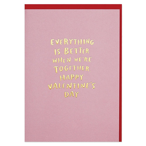'Everything is Better When We're Together' Luxury Valentine's Day Card