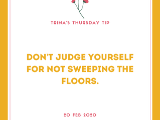 Don't Judge Yourself for Not Sweeping the Floors