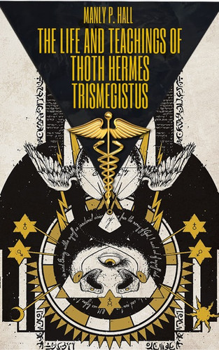 The Life and Teachings of Thoth Hermes Trismegistus