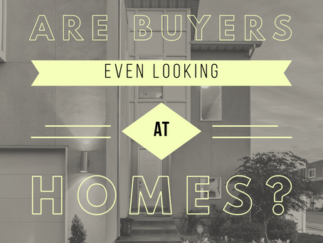 Are buyers even looking at homes?