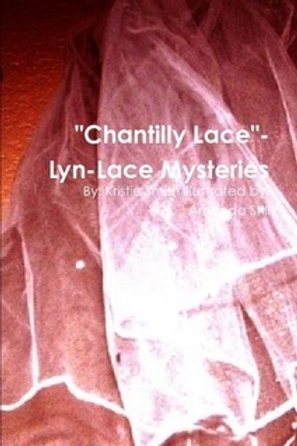 """The Mysteries of Lyn-Lace """"Chantilly Lace"""""""
