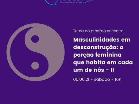 """""""Masculinidades em desconstrução: a porção feminina que habita em cada um de nós II"""""""