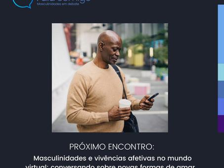13.03.21  Masculinidades e Vivências afetivas no mundo Virtual...